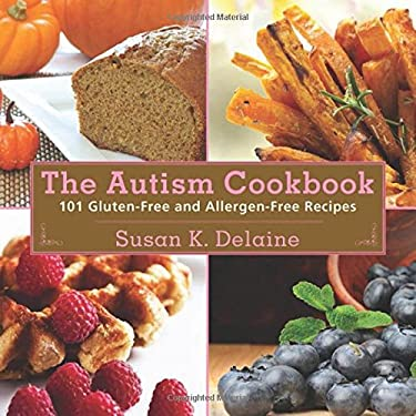 The Autism Cookbook: 101 Gluten-Free and Allergen-Free Recipes 9781616086534