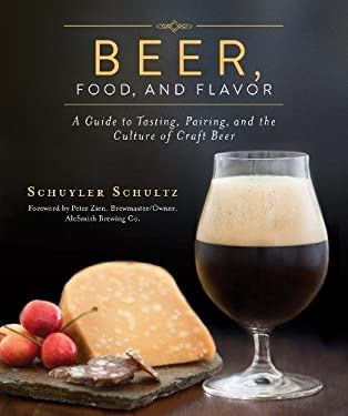 Beer, Food, and Flavor: A Guide to Tasting, Pairing, and the Culture of Craft Beer 9781616086794