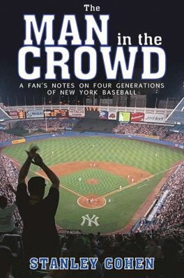 The Man in the Crowd: A Fan's Notes on Four Generations of New York Baseball 9781616086916