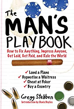The Man's Playbook: How to Fix Anything, Impress Anyone, Get Lucky, Get Paid, and Rule the World 9781616086923