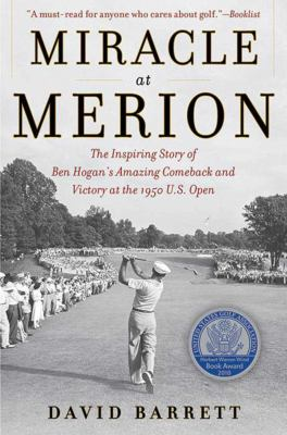 Miracle at Merion: The Inspiring Story of Ben Hogan's Amazing Comeback and Victory at the 1950 U.S. Open 9781616086930