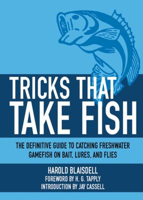 Tricks That Take Fish: The Definitive Guide to Catching Freshwater Gamefish on Bait, Lures, and Flies 9781616086954