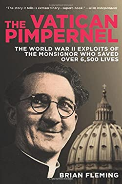 The Vatican Pimpernel: The World War II Exploits of the Monsignor Who Saved Over 6,500 Lives 9781616087029