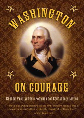 Washington on Courage: George Washington's Formula for Courageous Living 9781616087036