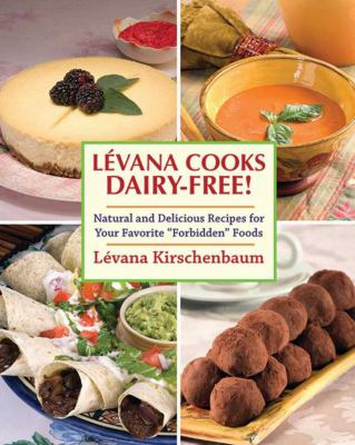Levana Cooks Dairy-Free!: Natural and Delicious Recipes for Your Favorite