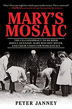 Mary's Mosaic: The CIA Conspiracy to Murder John F. Kennedy, Mary Pinchot Meyer, and Their Vision for World Peace 9781616087081