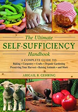 The Ultimate Self-Sufficiency Handbook: A Complete Guide to Baking, Crafts, Gardening, Preserving Your Harvest, Raising Animals, and More 9781616087104