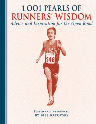 1,001 Pearls of Runners' Wisdom: Advice and Inspiration for the Open Road 9781616087128