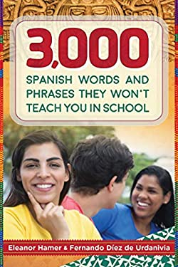 Smart Spanish for Tontos Americanos: Over 3,000 Slang Expressions, Proverbs, Idioms, and Other Tricky Spanish Words and Phrases They Didn't Teach You 9781616087234