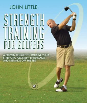 Strength Training for Golfers: A Proven Regimen to Improve Your Strength, Flexibility, Endurance, and Distance Off the Tee 9781616087302