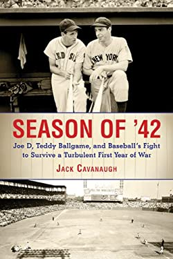 Season of '42: Joe D., Teddy Ballgame, and Baseball's Fight to Survive a Turbulent First Year of War 9781616087401