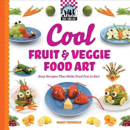 Cool Fruit & Veggie Food Art: Easy Recipes That Make Food Fun to Eat! 9781616133641