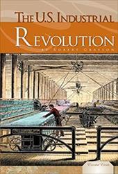 The U.S. Industrial Revolution - Grayson, Robert