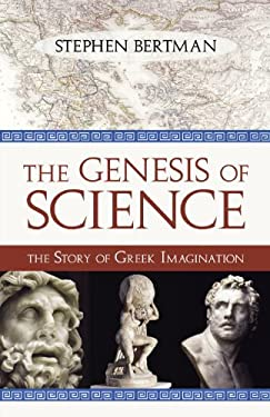 The Genesis of Science: The Story of Greek Imagination 9781616142179