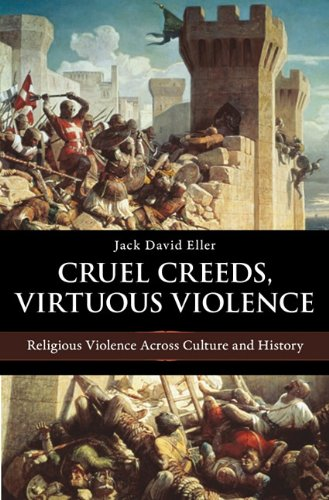 Cruel Creeds, Virtuous Violence: Religious Violence Across Culture and History 9781616142186