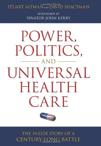 Power, Politics, and Universal Health Care: The Inside Story of a Century-Long Battle 9781616144562