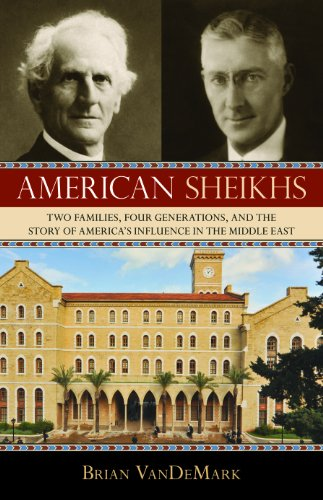 American Sheikhs: Two Families, Four Generations, and the Story of America's Influence in the Middle East 9781616144760