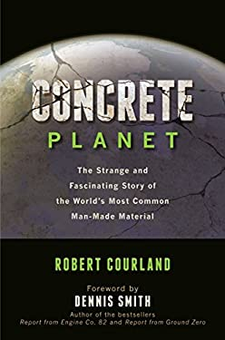 Concrete Planet: The Strange and Fascinating Story of the World's Most Common Man-Made Material 9781616144814