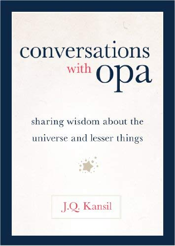 Conversations with Opa: Sharing Wisdom about the Universe and Lesser Things 9781616144975