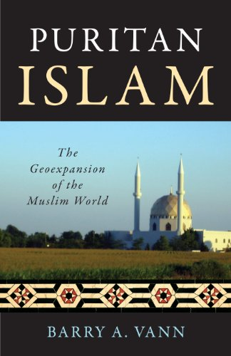 Puritan Islam: The Geoexpansion of the Muslim World 9781616145170