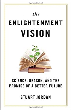 The Enlightenment Vision: Science, Reason, and the Promise of a Better Future 9781616146405