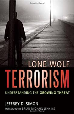 Lone Wolf Terrorism: Understanding the Growing Threat 9781616146467