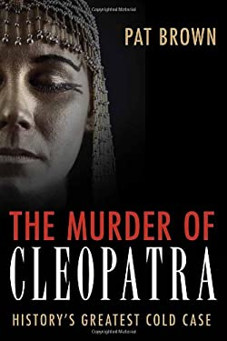 The Murder of Cleopatra: History's Greatest Cold Case 9781616146504