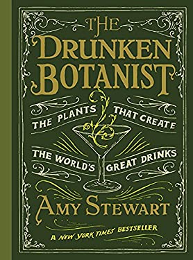 Drunken Botanist : The Plants That Create the World's Great Drinks