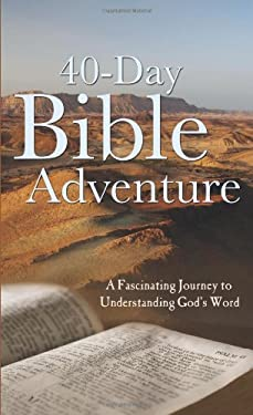40-Day Bible Adventure: A Fascinating Journey to Understanding God's Word 9781616260071