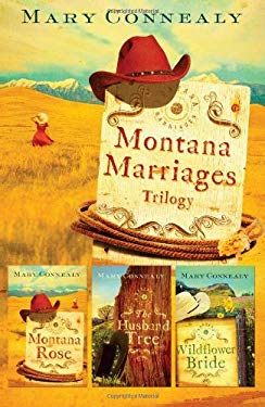 Montana Marriages Trilogy: Montana Rose/The Husband Tree/Wildflower Bride 9781616262211