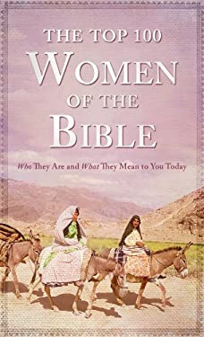 The Top 100 Women of the Bible: Who They Are and What They Mean to You Today 9781616262495