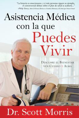 Asistencia Medica Con la Que Puedes Vivir: Descubre el Bienestar en Cuerpo y Alma = Health Care You Can Live with 9781616262570