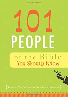 101 People of the Bible You Should Know: Famous, Not-So-Famous, Sometimes Infamous 9781616263614