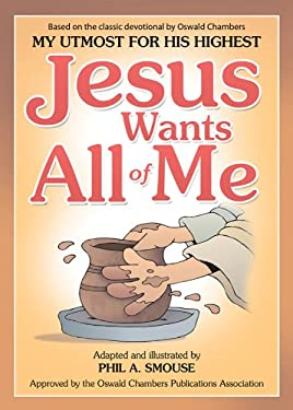 Jesus Wants All of Me: Based on the Classic Devotional by Oswald Chambers, My Utmost for His Highest 9781616266783