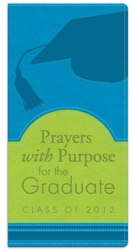 Prayers with Purpose for the Graduate: Class of 2012 9781616266882