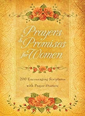 Prayers & Promises for Women: 200 Encouraging Scriptures with Prayer Starters 9781616266950