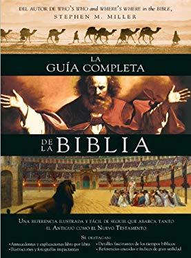 Guia Completa de La Biblia: Una Referencia Ilustrada y Facil de Seguir Que Abarca Tanto El Antiguo Como El Nuevo Testamento 9781616269111