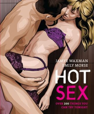 Hot Sex: Over 200 Things You Can Try Tonight 9781616280734