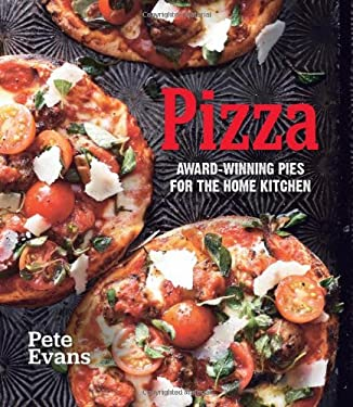 Pizza: Award-Winning Pies for the Home Kitchen 9781616281687