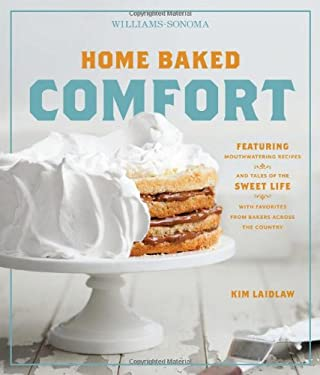 Home Baked Comfort (Williams-Sonoma): Featuring Mouthwatering Recipes and Tales of the Sweet Life with Favorites from Bakers Across the Country 9781616282004