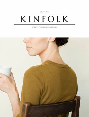 Kinfolk, Volume Two: A Guide for Small Gatherings 9781616282707