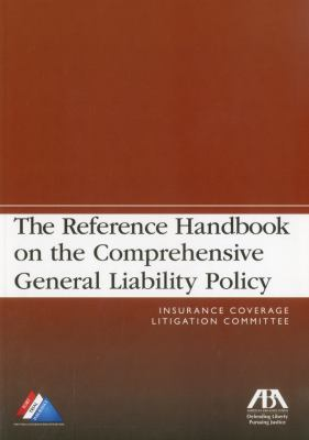 The Reference Handbook on the Comprehensive General Liability Policy 9781616320553