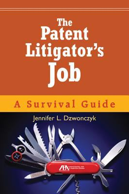 The Patent Litigator's Job: A Survival Guide [With CDROM] 9781616320706