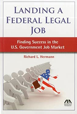 Landing a Federal Legal Job: Finding Success in the U.S. Government Job Market 9781616328351