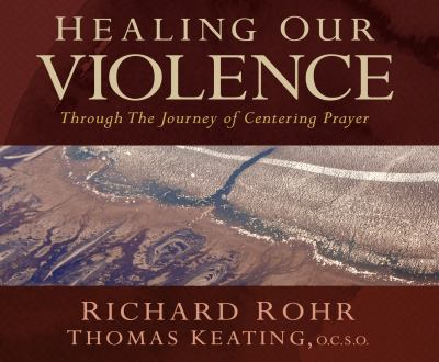 Healing Our Violence Through the Journey of Centering Prayer: Compact Disc Edition 9781616361075