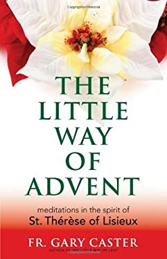 The Little Way of Advent: Meditations in the Spirit of St. Therese of Lisieux 9781616361693