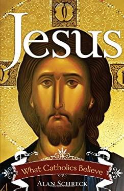 Jesus: What Catholics Believe