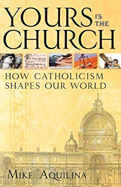 Yours Is the Church: How Catholicism Shapes Our World 9781616364342
