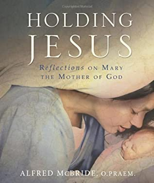 Holding Jesus: Reflections on Mary, the Mother of God 9781616364809