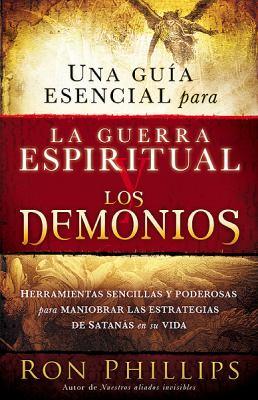 Una Guia Escencial Para la Guerra Espiritual y los Demonios = Everyone's Guide to Demons and Spiritual Warfare 9781616380793